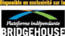 En exclusivité sur la plateforme Bridgehouse
